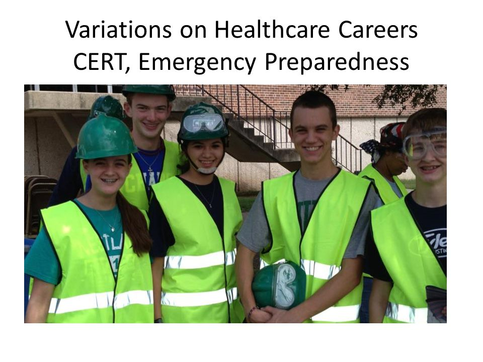 Variations on Healthcare Careers CERT, Emergency Preparedness