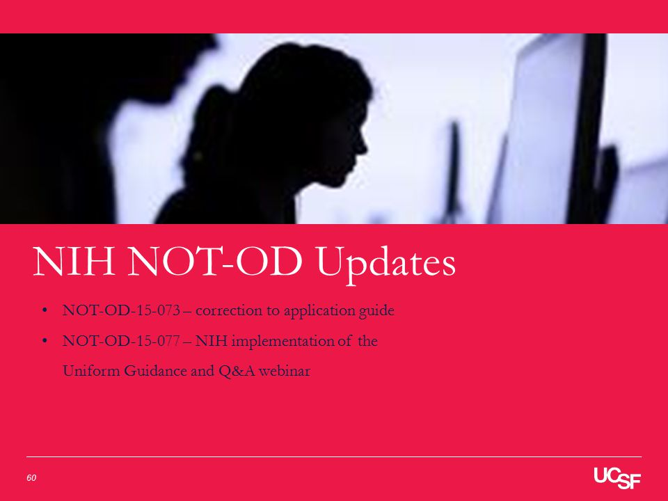 Office of Universiiy Controller - CGA3/11/2015 Research Administration Town Hall 60 NIH NOT-OD Updates NOT-OD-15-073 – correction to application guide NOT-OD-15-077 – NIH implementation of the Uniform Guidance and Q&A webinar