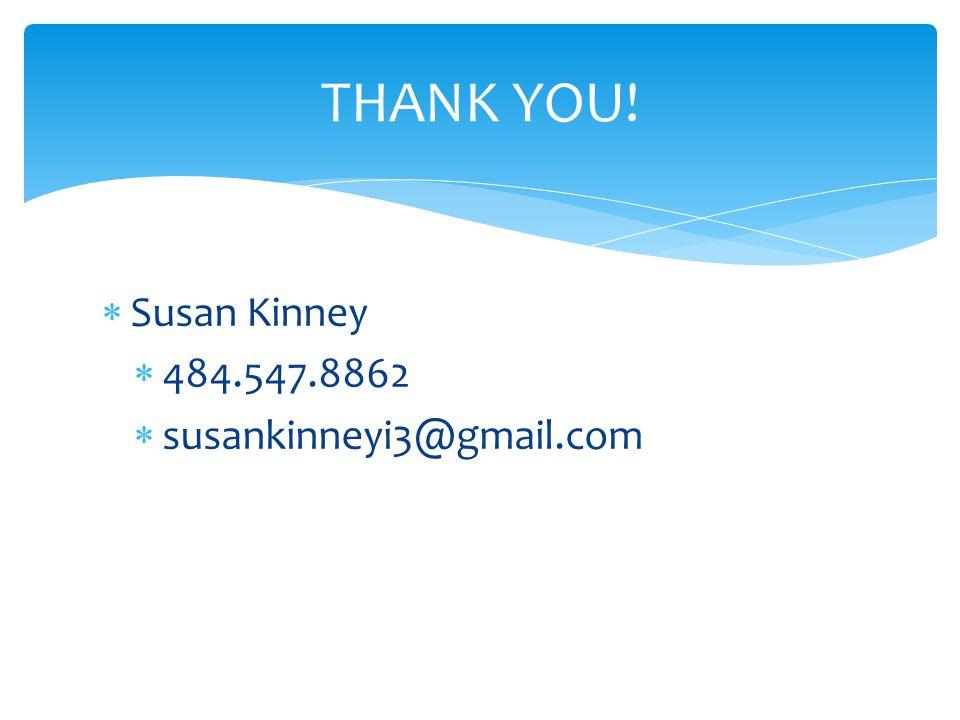  Susan Kinney  484.547.8862  susankinneyi3@gmail.com THANK YOU!