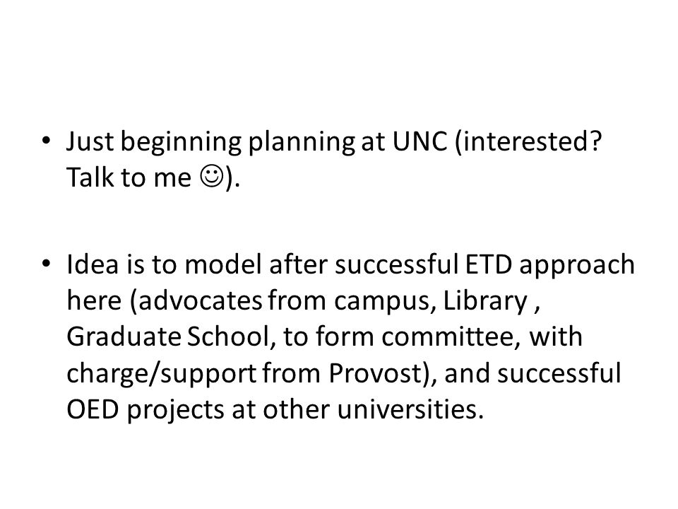 Just beginning planning at UNC (interested? Talk to me ). Idea is to model after successful ETD approach here (advocates from campus, Library, Graduat