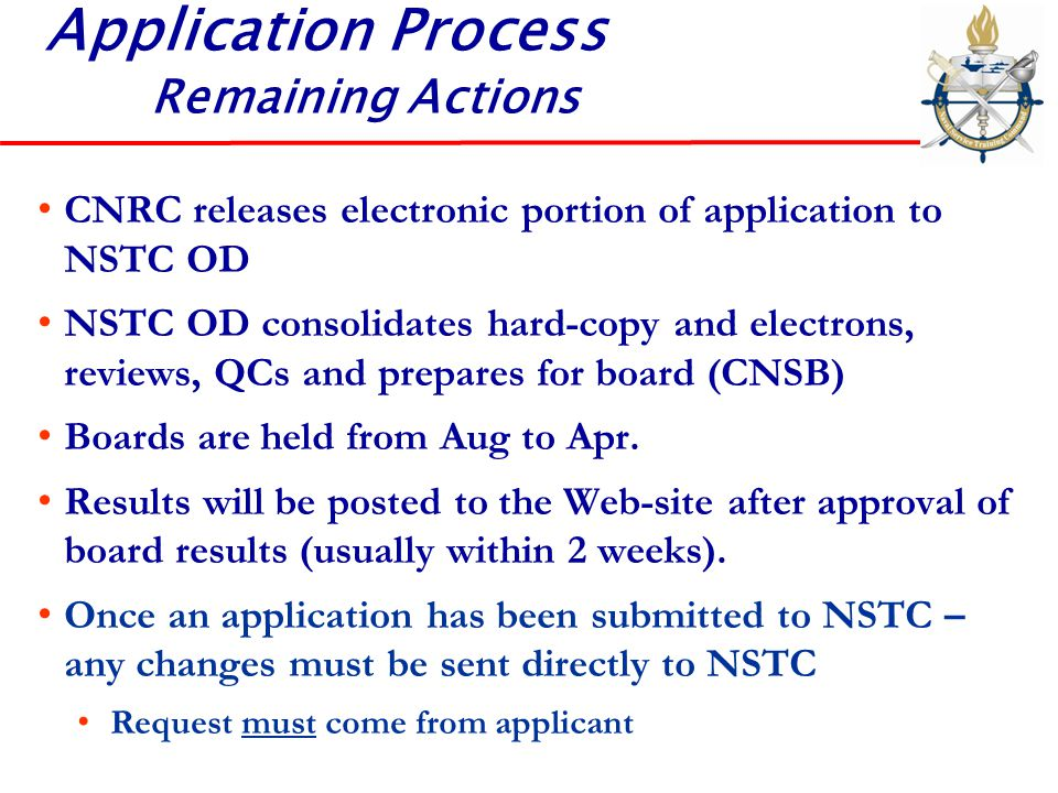 Application Process Remaining Actions CNRC releases electronic portion of application to NSTC OD NSTC OD consolidates hard-copy and electrons, reviews