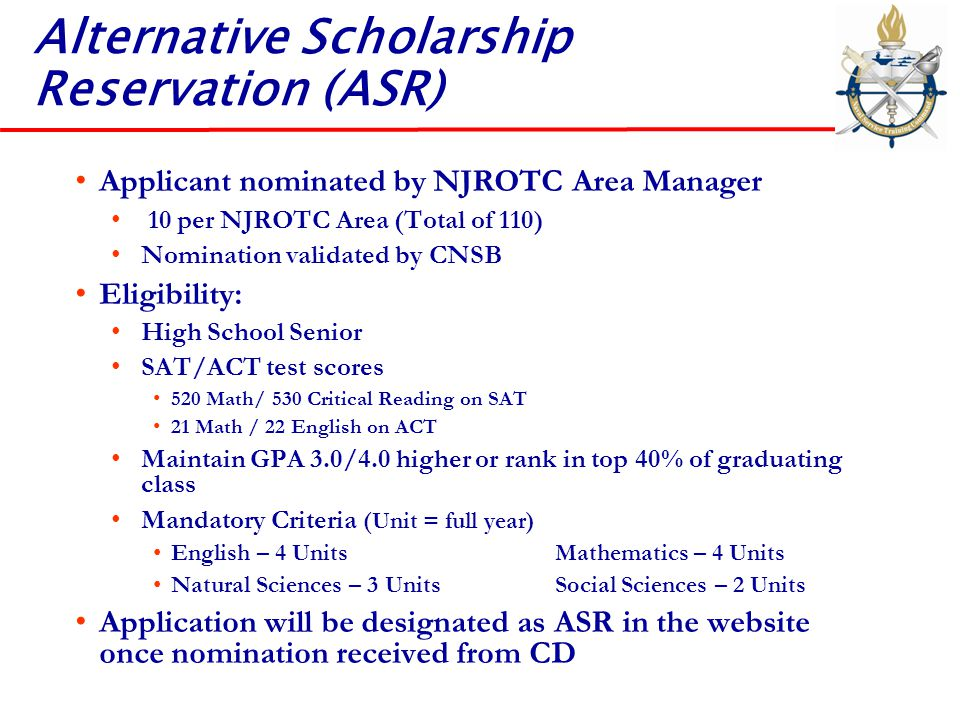 Alternative Scholarship Reservation (ASR) Applicant nominated by NJROTC Area Manager 10 per NJROTC Area (Total of 110) Nomination validated by CNSB El