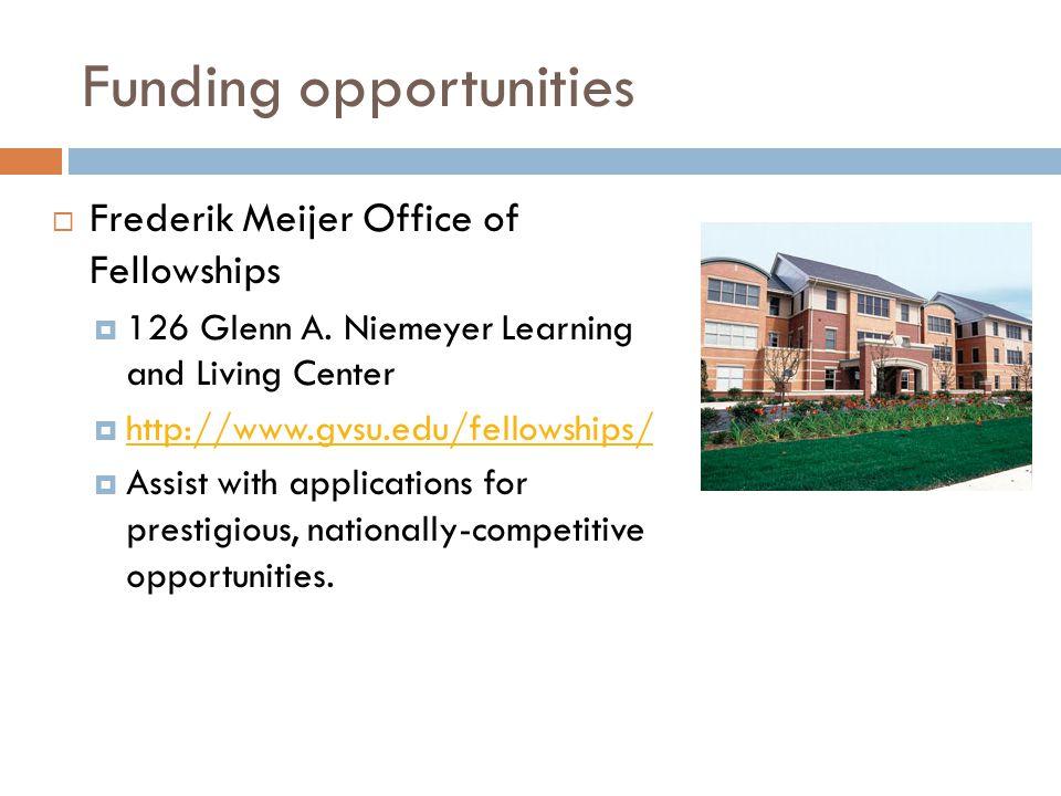 Funding opportunities  Frederik Meijer Office of Fellowships  126 Glenn A.