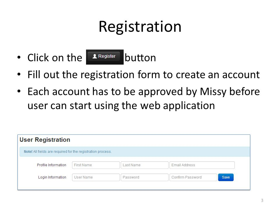 Registration Click on the button Fill out the registration form to create an account Each account has to be approved by Missy before user can start using the web application 3