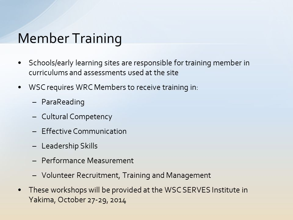Schools/early learning sites are responsible for training member in curriculums and assessments used at the site WSC requires WRC Members to receive t