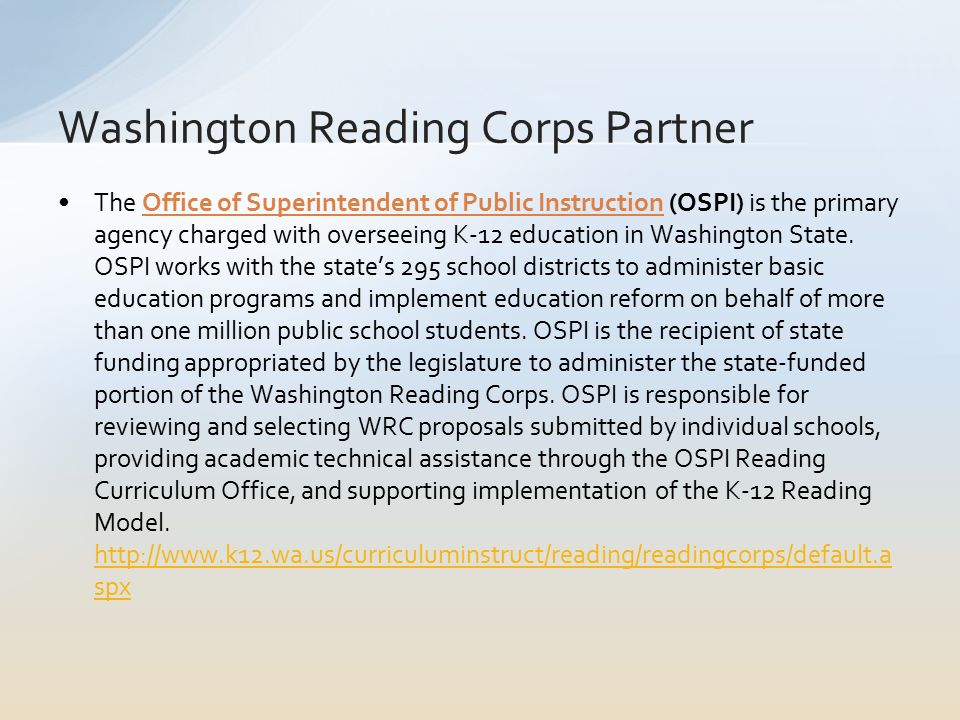 The Office of Superintendent of Public Instruction (OSPI) is the primary agency charged with overseeing K-12 education in Washington State.