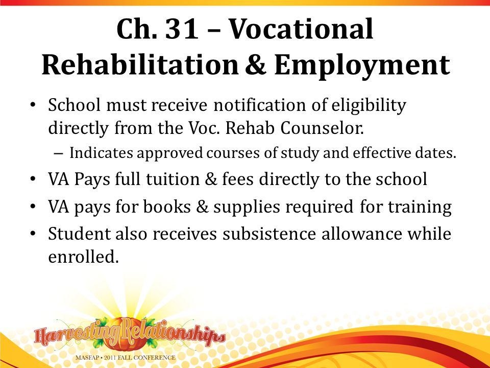Ch. 31 – Vocational Rehabilitation & Employment School must receive notification of eligibility directly from the Voc. Rehab Counselor. – Indicates ap