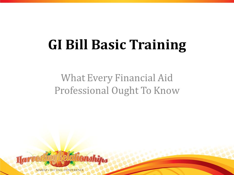 GI Bill Basic Training What Every Financial Aid Professional Ought To Know