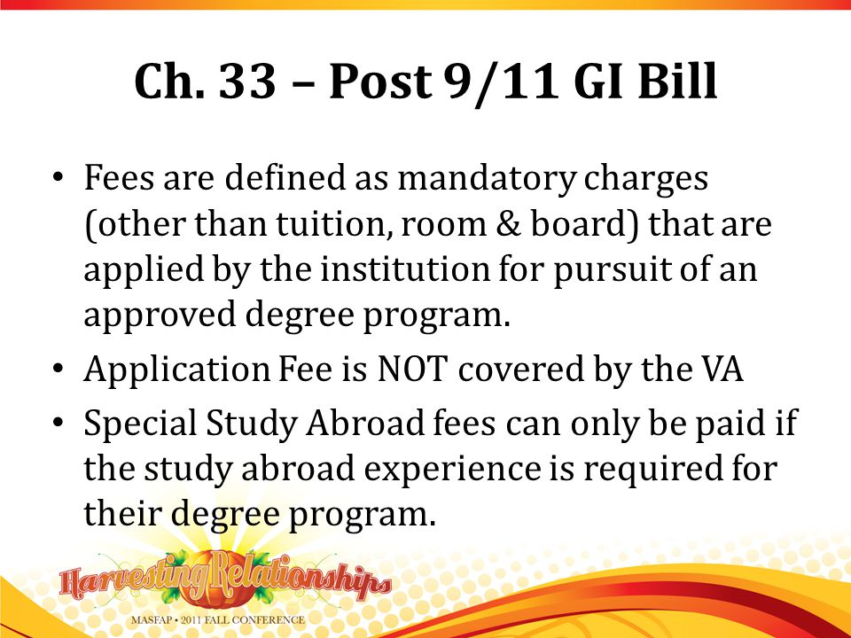 Ch. 33 – Post 9/11 GI Bill Fees are defined as mandatory charges (other than tuition, room & board) that are applied by the institution for pursuit of