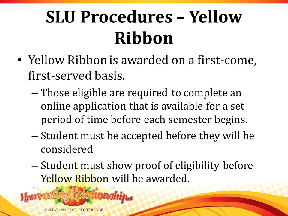 SLU Procedures – Yellow Ribbon Yellow Ribbon is awarded on a first-come, first-served basis.