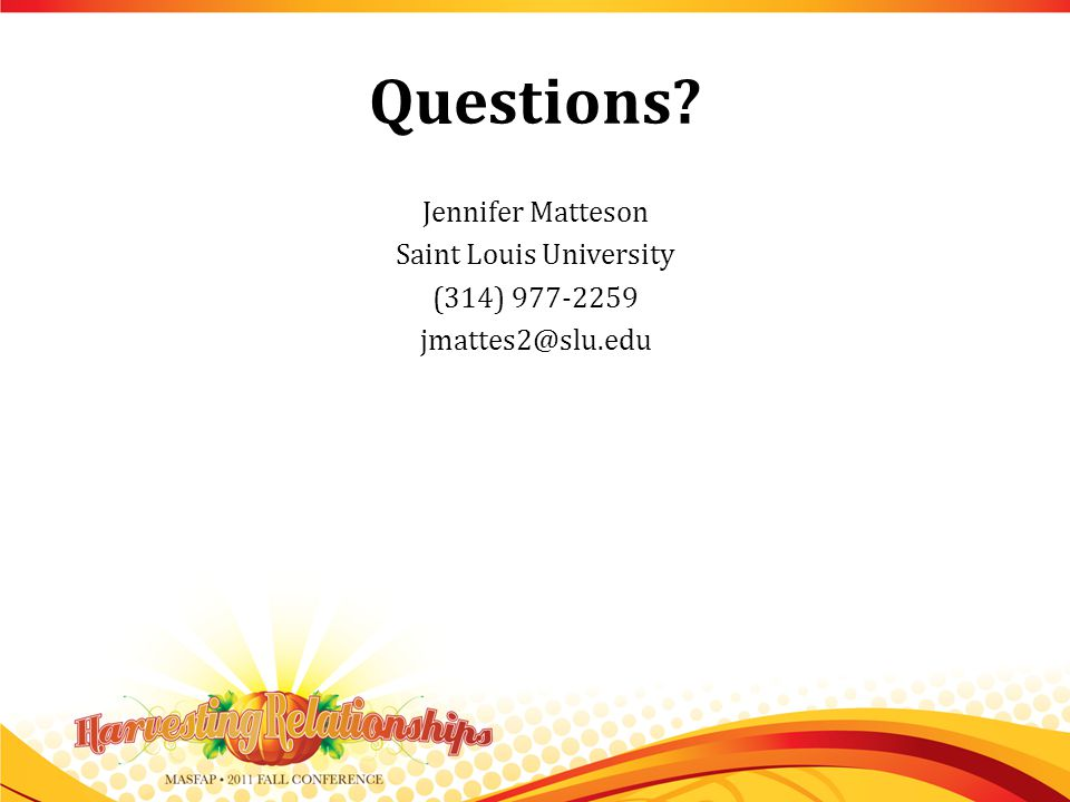 Questions Jennifer Matteson Saint Louis University (314) 977-2259 jmattes2@slu.edu