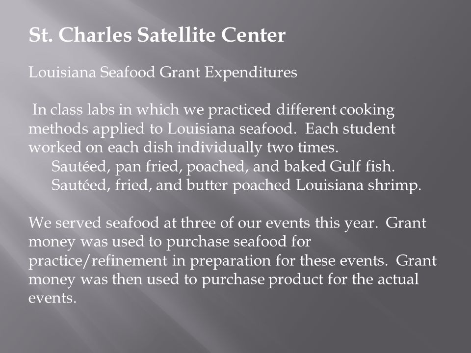 Louisiana Seafood Grant Expenditures In class labs in which we practiced different cooking methods applied to Louisiana seafood.