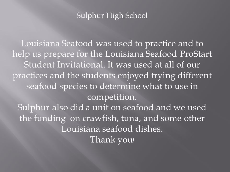 Sulphur High School Louisiana Seafood was used to practice and to help us prepare for the Louisiana Seafood ProStart Student Invitational.