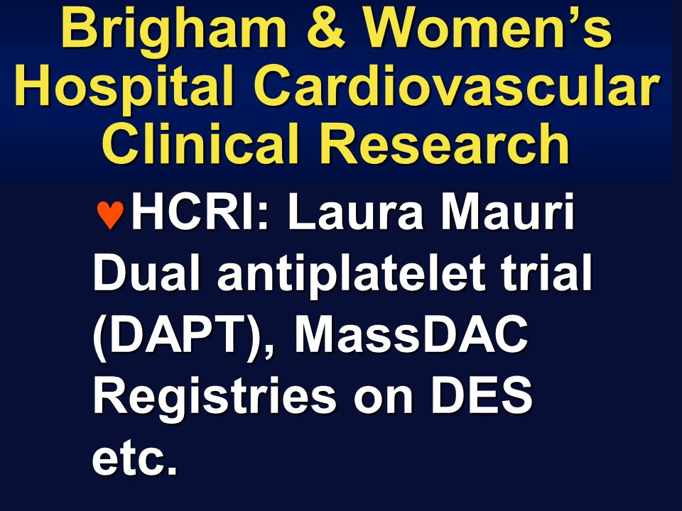 Brigham & Women's Hospital Cardiovascular Clinical Research HCRI: Laura Mauri Dual antiplatelet trial (DAPT), MassDAC Registries on DES etc.