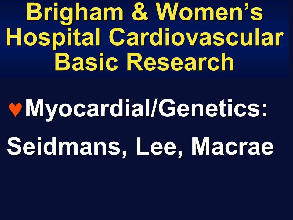 Brigham & Women's Hospital Cardiovascular Basic Research Myocardial/Genetics: Myocardial/Genetics: Seidmans, Lee, Macrae