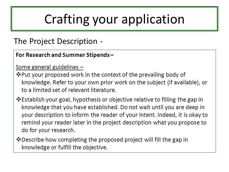 Crafting your application The Project Description - For Research and Summer Stipends – Some general guidelines –  Put your proposed work in the context of the prevailing body of knowledge.