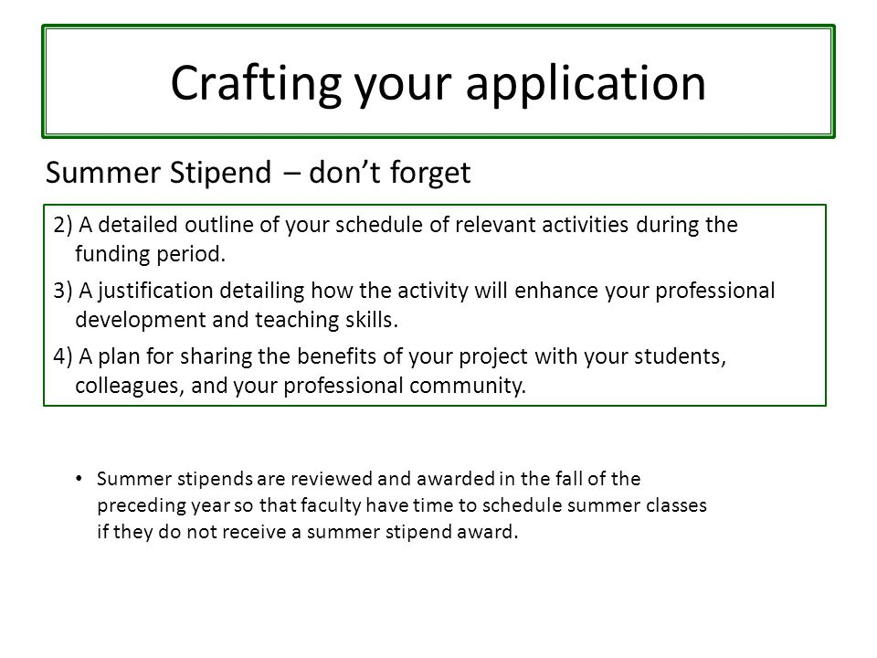 Crafting your application Summer Stipend – don't forget 2) A detailed outline of your schedule of relevant activities during the funding period.