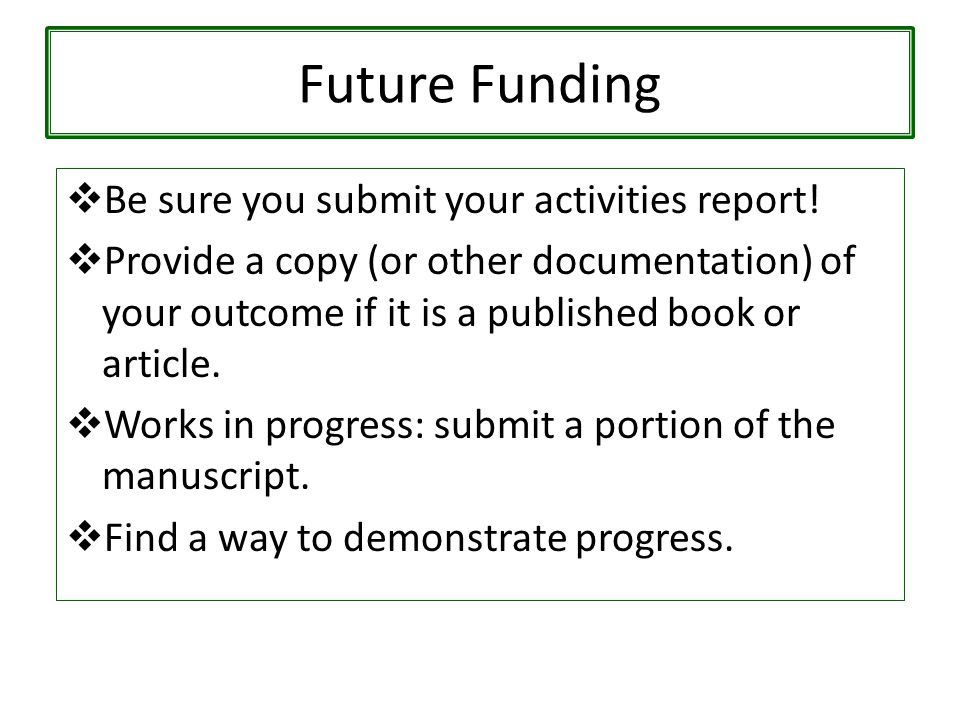 Future Funding  Be sure you submit your activities report.