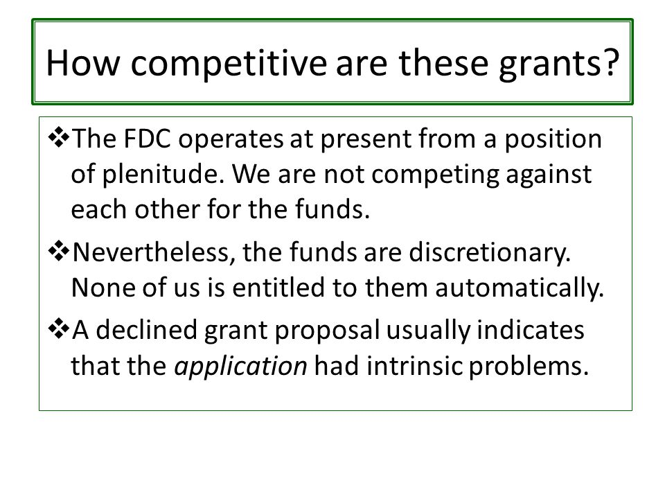 How competitive are these grants.  The FDC operates at present from a position of plenitude.