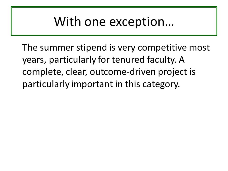 With one exception… The summer stipend is very competitive most years, particularly for tenured faculty.