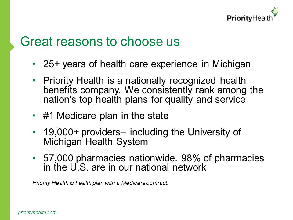 priorityhealth.com 25+ years of health care experience in Michigan Priority Health is a nationally recognized health benefits company.