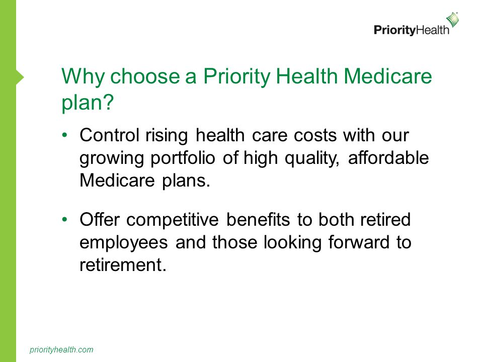 priorityhealth.com Why choose a Priority Health Medicare plan.