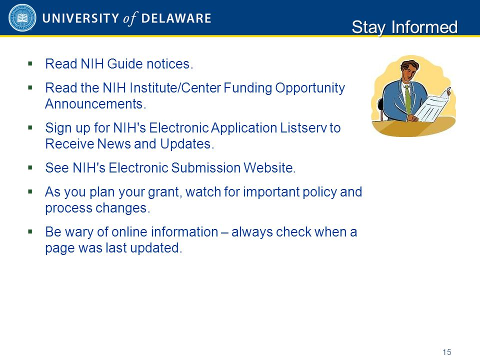  Read NIH Guide notices.  Read the NIH Institute/Center Funding Opportunity Announcements.  Sign up for NIH's Electronic Application Listserv to Re