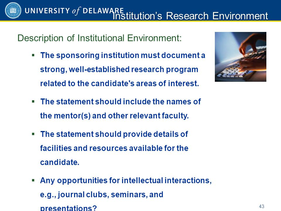 Description of Institutional Environment:  The sponsoring institution must document a strong, well-established research program related to the candid