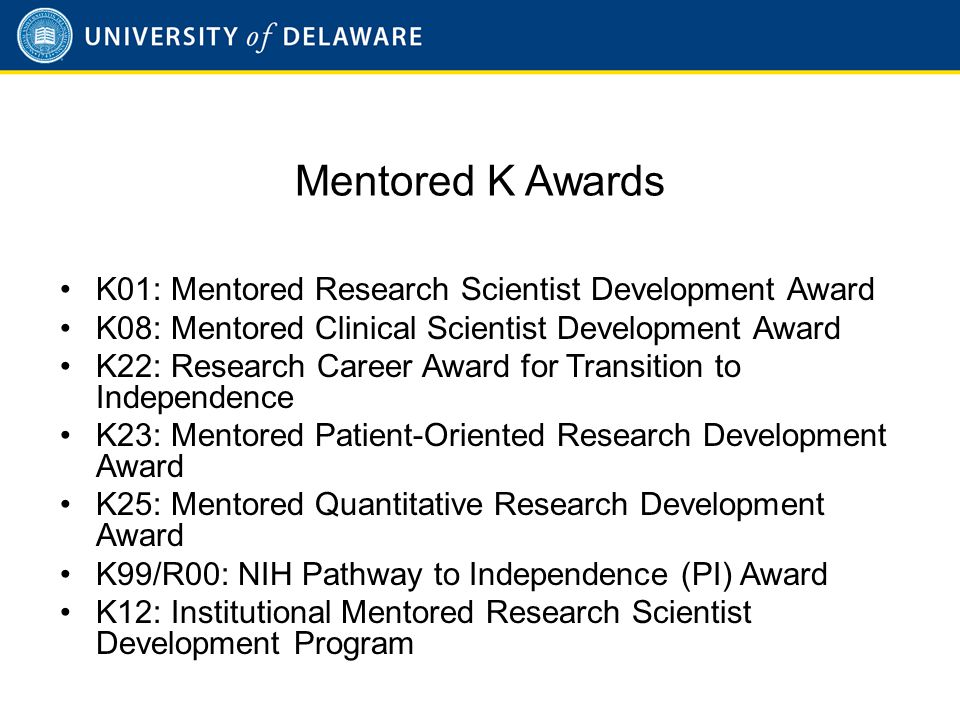 K01 Mentored Research Scientist Development Award Purpose: For individuals who wish to enhance their capacity for independent research.