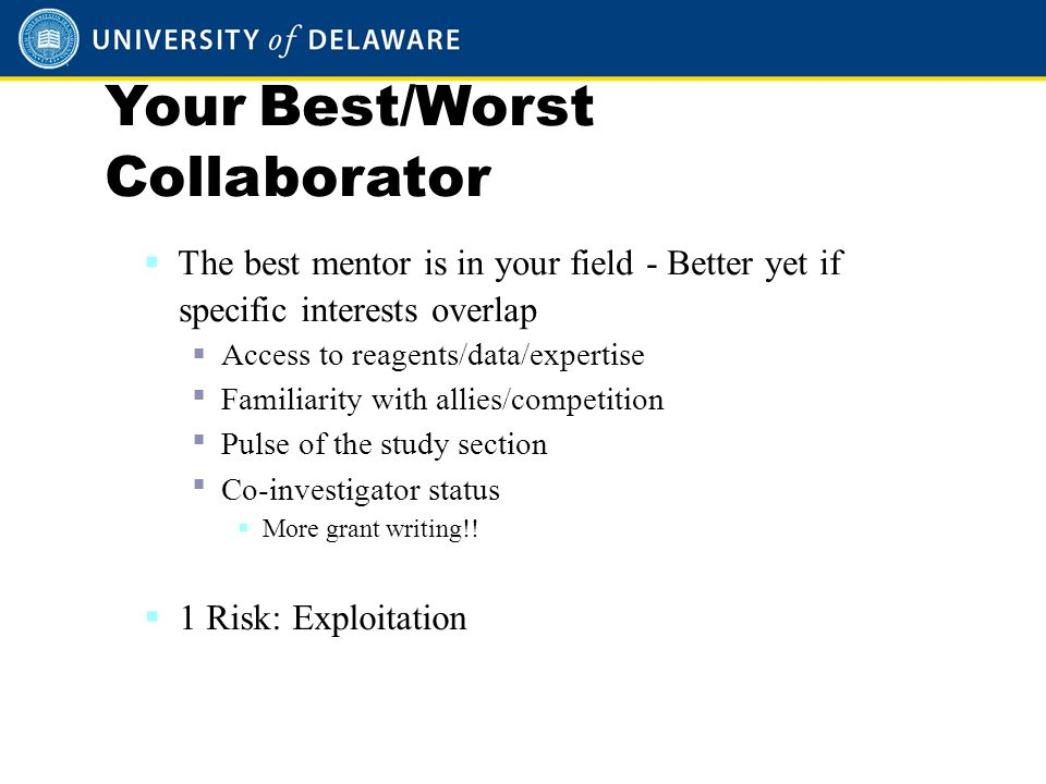 Your Best/Worst Collaborator  The best mentor is in your field - Better yet if specific interests overlap  Access to reagents/data/expertise