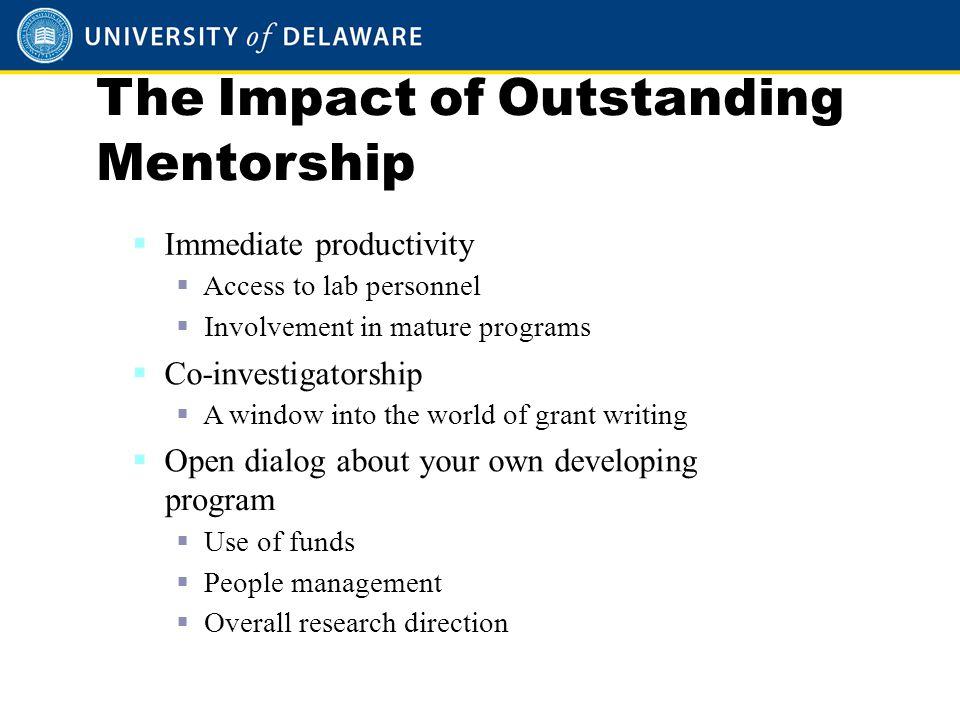 The Impact of Outstanding Mentorship  Immediate productivity  Access to lab personnel  Involvement in mature programs  Co-investigatorship  A win