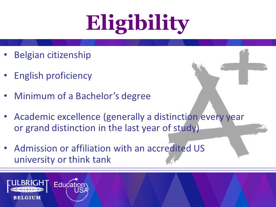 Belgian citizenship English proficiency Minimum of a Bachelor's degree Academic excellence (generally a distinction every year or grand distinction in