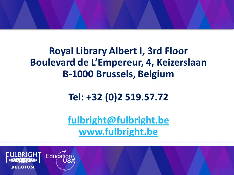 Royal Library Albert I, 3rd Floor Boulevard de L'Empereur, 4, Keizerslaan B-1000 Brussels, Belgium Tel: +32 (0)2 519.57.72 fulbright@fulbright.be www.fulbright.be