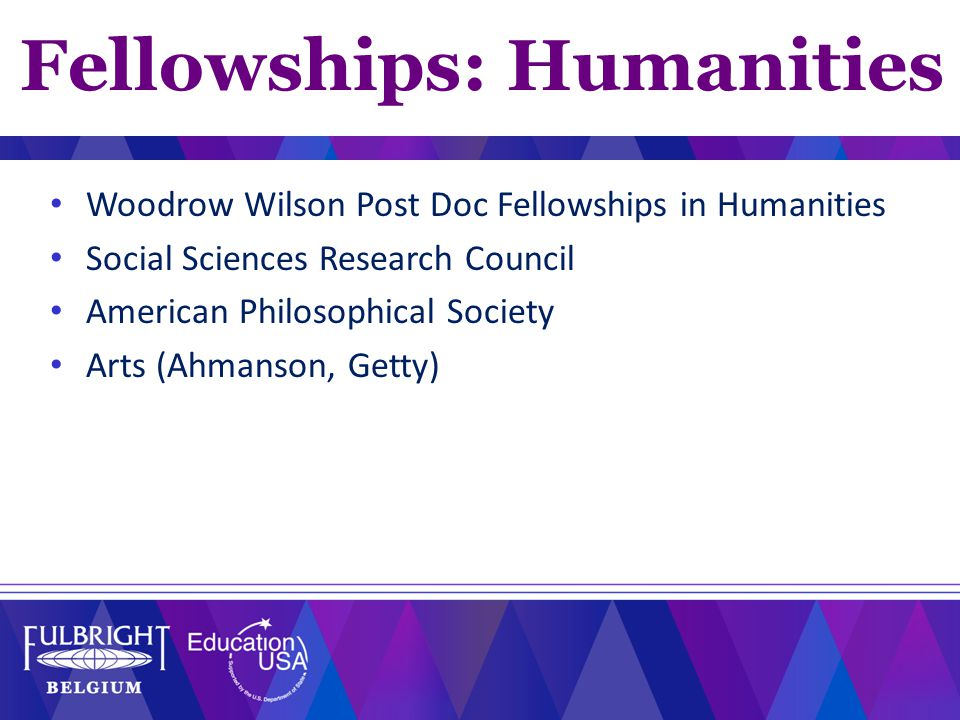 Woodrow Wilson Post Doc Fellowships in Humanities Social Sciences Research Council American Philosophical Society Arts (Ahmanson, Getty) Fellowships: Humanities
