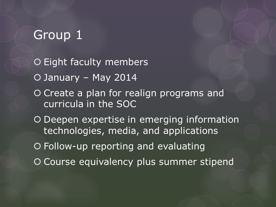 Group 1  Eight faculty members  January – May 2014  Create a plan for realign programs and curricula in the SOC  Deepen expertise in emerging info