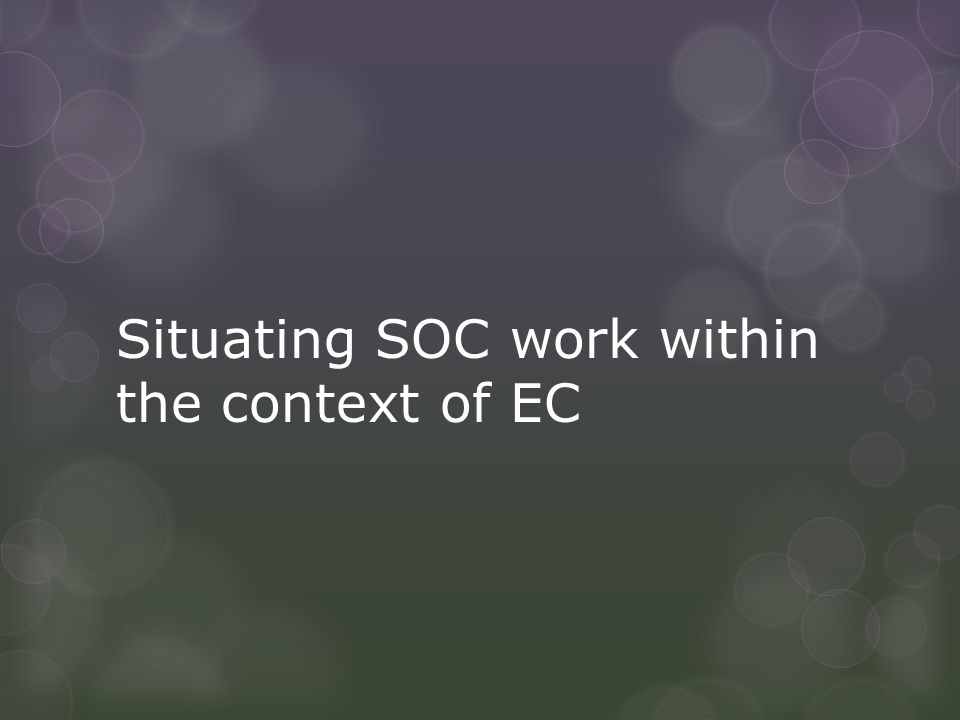 Situating SOC work within the context of EC