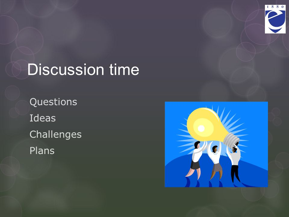 Discussion time Questions Ideas Challenges Plans