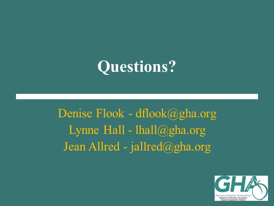 Questions Denise Flook - dflook@gha.org Lynne Hall - lhall@gha.org Jean Allred - jallred@gha.org
