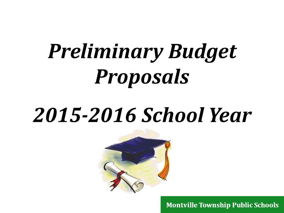 Preliminary Budget Proposals 2015-2016 School Year Montville Township Public Schools