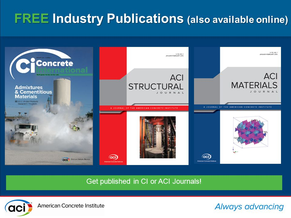 FREE Industry Publications (also available online) Get published in CI or ACI Journals!