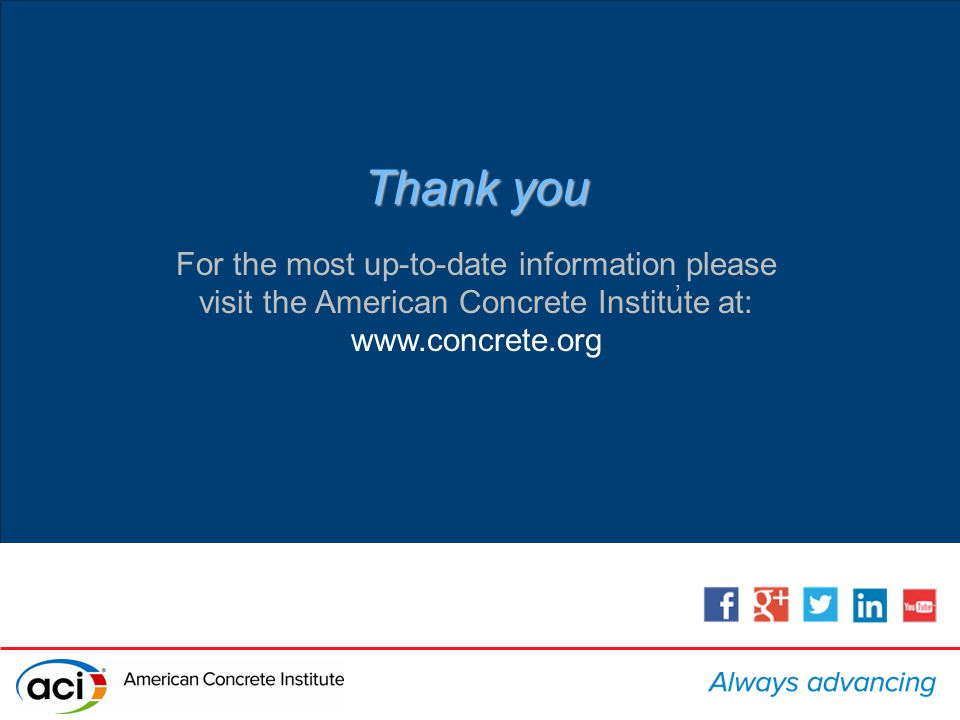 Thank you For the most up-to-date information please visit the American Concrete Institute at: www.concrete.org,