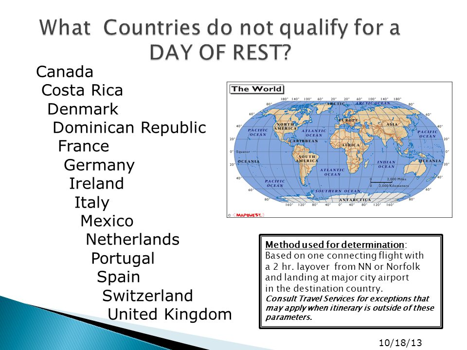Canada Costa Rica Denmark Dominican Republic France Germany Ireland Italy Mexico Netherlands Portugal Spain Switzerland United Kingdom 10/18/13 What Countries do not qualify for a DAY OF REST.