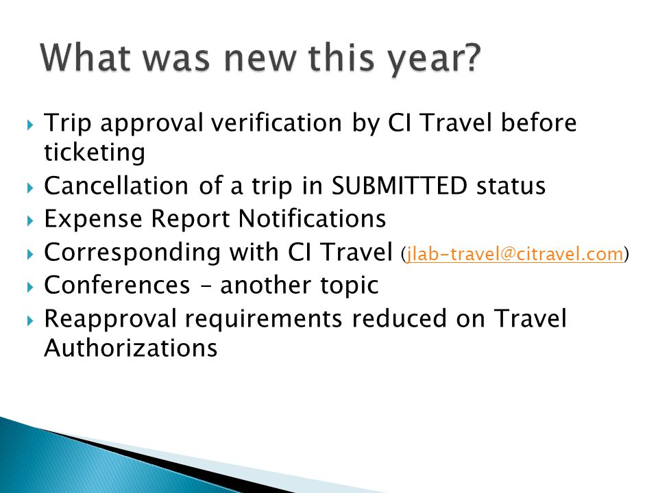  Trip approval verification by CI Travel before ticketing  Cancellation of a trip in SUBMITTED status  Expense Report Notifications  Corresponding with CI Travel (jlab-travel@citravel.com)jlab-travel@citravel.com  Conferences – another topic  Reapproval requirements reduced on Travel Authorizations