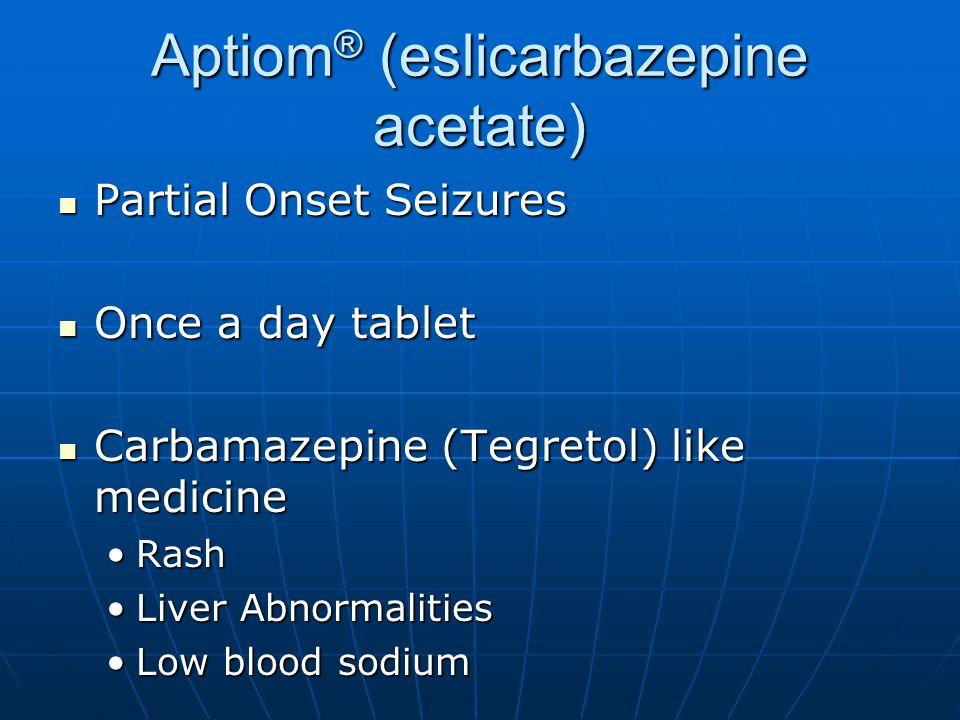 Aptiom ® (eslicarbazepine acetate) Partial Onset Seizures Partial Onset Seizures Once a day tablet Once a day tablet Carbamazepine (Tegretol) like med