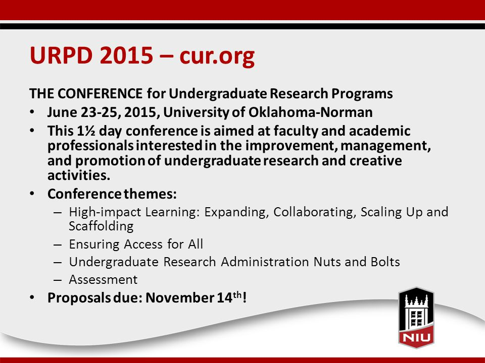 URPD 2015 – cur.org THE CONFERENCE for Undergraduate Research Programs June 23-25, 2015, University of Oklahoma-Norman This 1½ day conference is aimed at faculty and academic professionals interested in the improvement, management, and promotion of undergraduate research and creative activities.