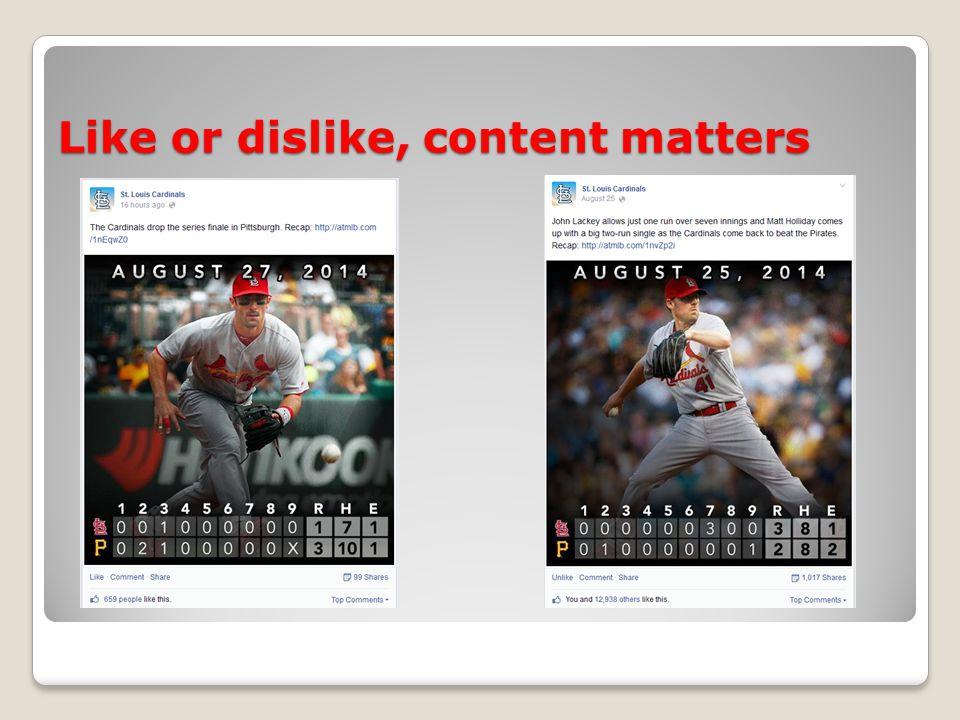 Like or dislike, content matters