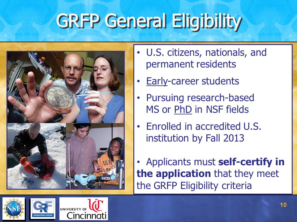 U.S. citizens, nationals, and permanent residents Early-career students Pursuing research-based MS or PhD in NSF fields Enrolled in accredited U.S. in