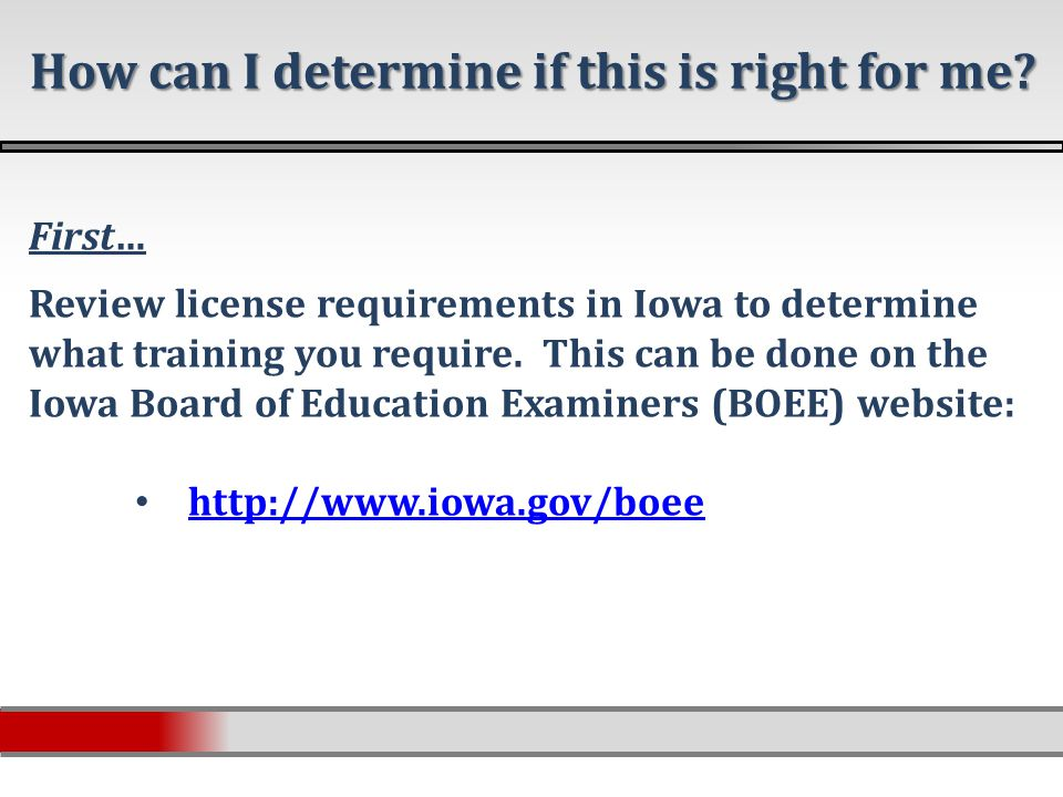 First… Review license requirements in Iowa to determine what training you require.