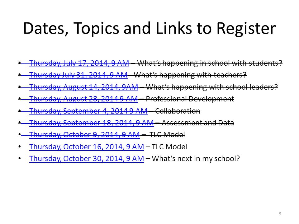 Dates, Topics and Links to Register Thursday, July 17, 2014, 9 AM – What's happening in school with students.