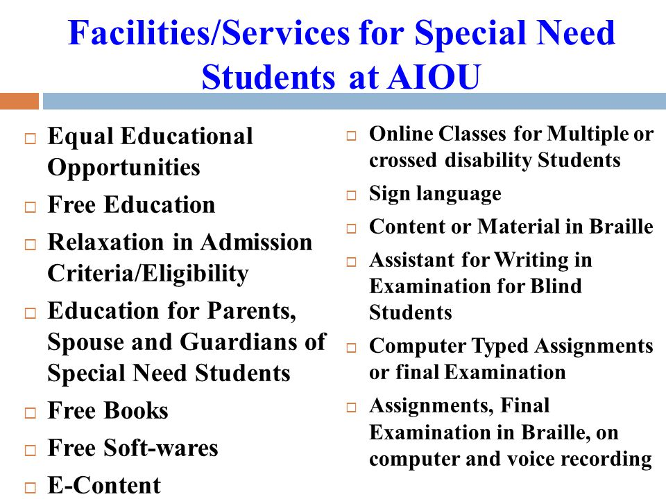 Facilities/Services for Special Need Students at AIOU  Equal Educational Opportunities  Free Education  Relaxation in Admission Criteria/Eligibilit